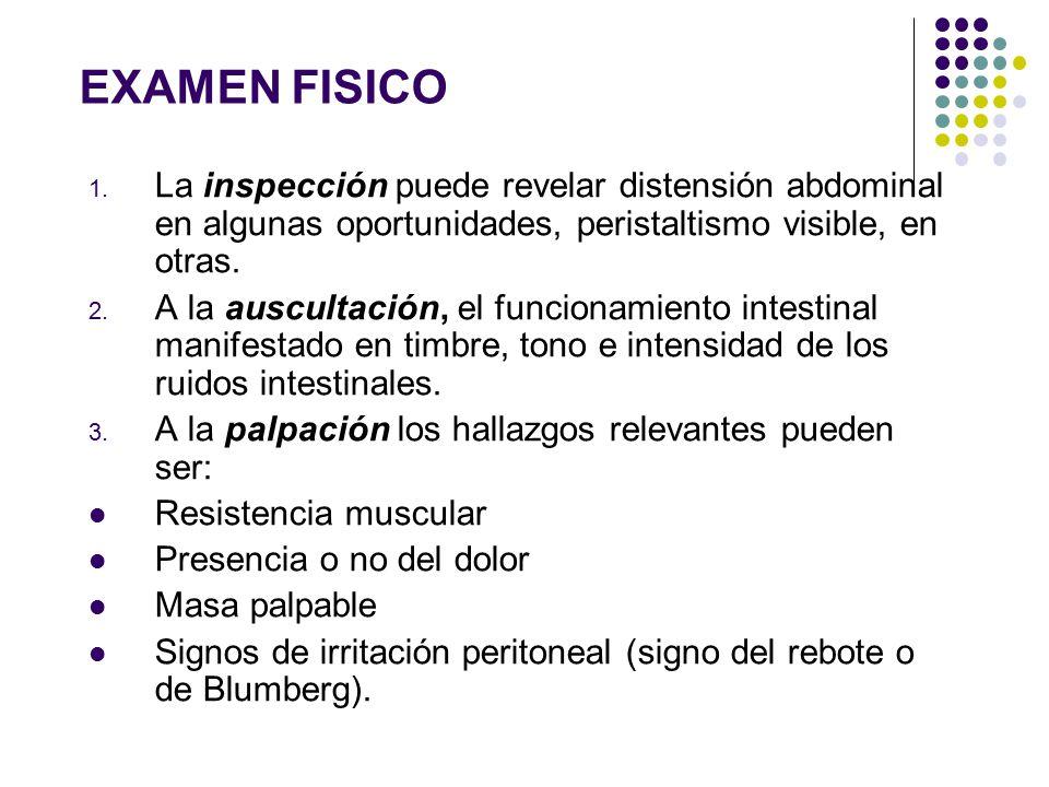 EXAMEN FISICO La inspección puede revelar distensión abdominal en algunas oportunidades, peristaltismo visible, en otras.