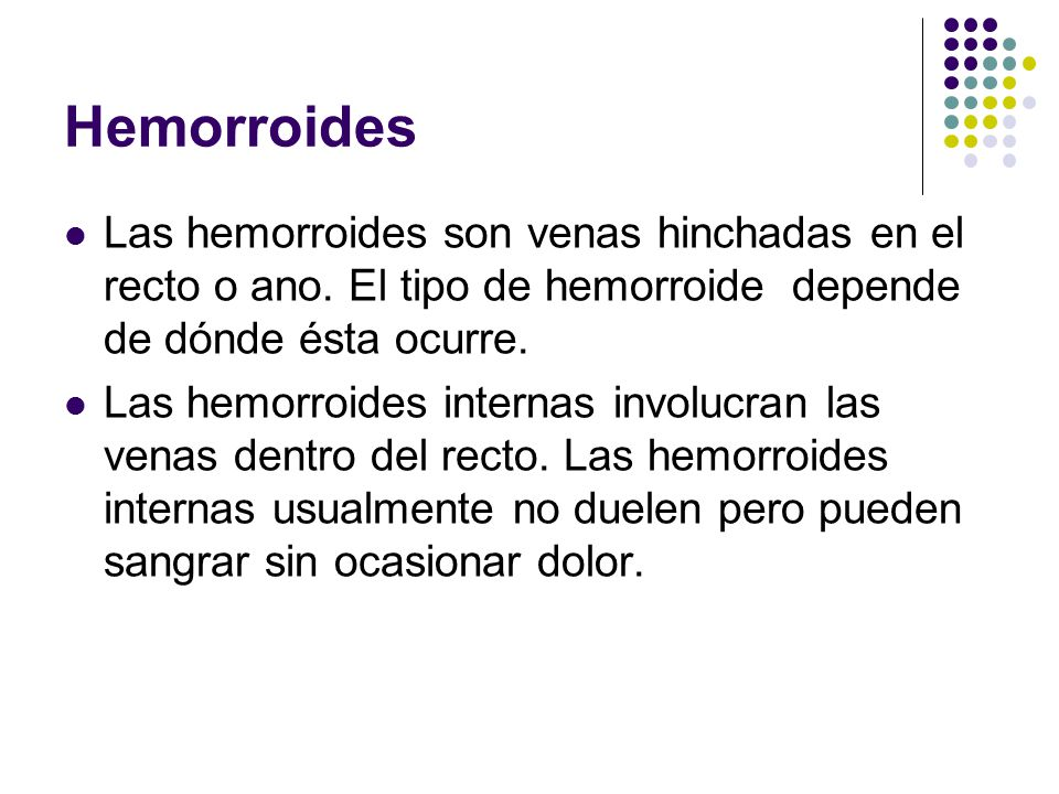 Hemorroides Las hemorroides son venas hinchadas en el recto o ano. El tipo de hemorroide depende de dónde ésta ocurre.