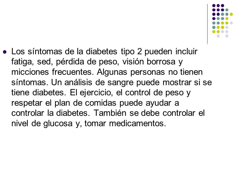 Los síntomas de la diabetes tipo 2 pueden incluir fatiga, sed, pérdida de peso, visión borrosa y micciones frecuentes.