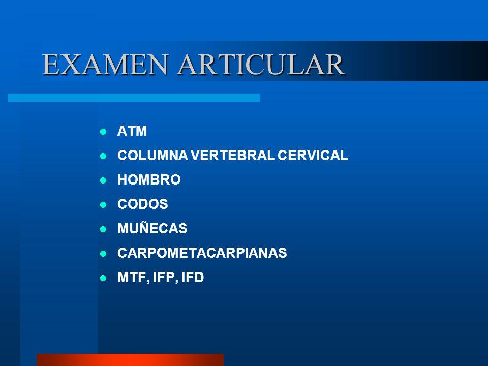 EXAMEN ARTICULAR ATM COLUMNA VERTEBRAL CERVICAL HOMBRO CODOS MUÑECAS
