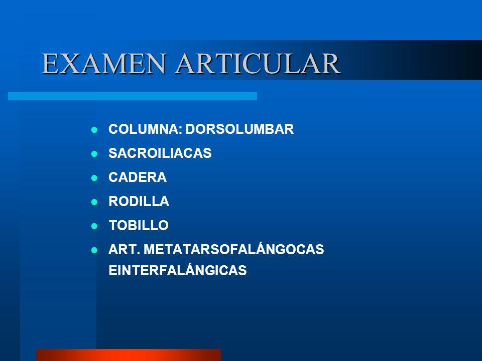 EXAMEN ARTICULAR COLUMNA: DORSOLUMBAR SACROILIACAS CADERA RODILLA