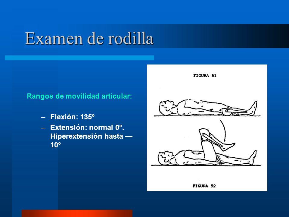 Examen de rodilla Rangos de movilidad articular: Flexión: 135°