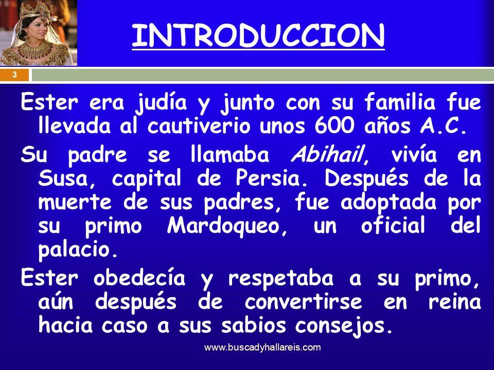 INTRODUCCION Ester era judía y junto con su familia fue llevada al cautiverio unos 600 años A.C.