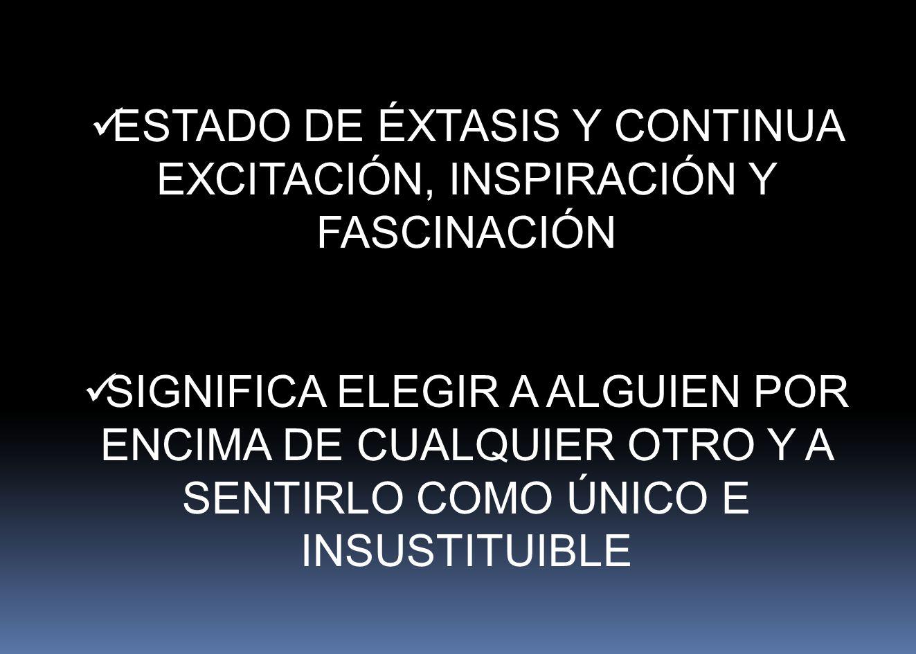 ESTADO DE ÉXTASIS Y CONTINUA EXCITACIÓN, INSPIRACIÓN Y FASCINACIÓN