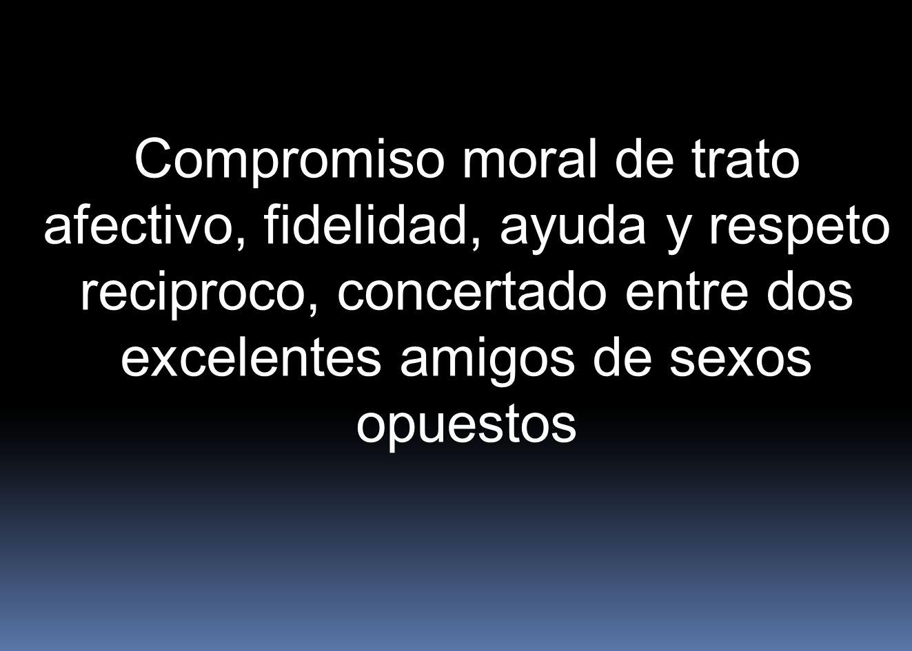 Compromiso moral de trato afectivo, fidelidad, ayuda y respeto reciproco, concertado entre dos excelentes amigos de sexos opuestos