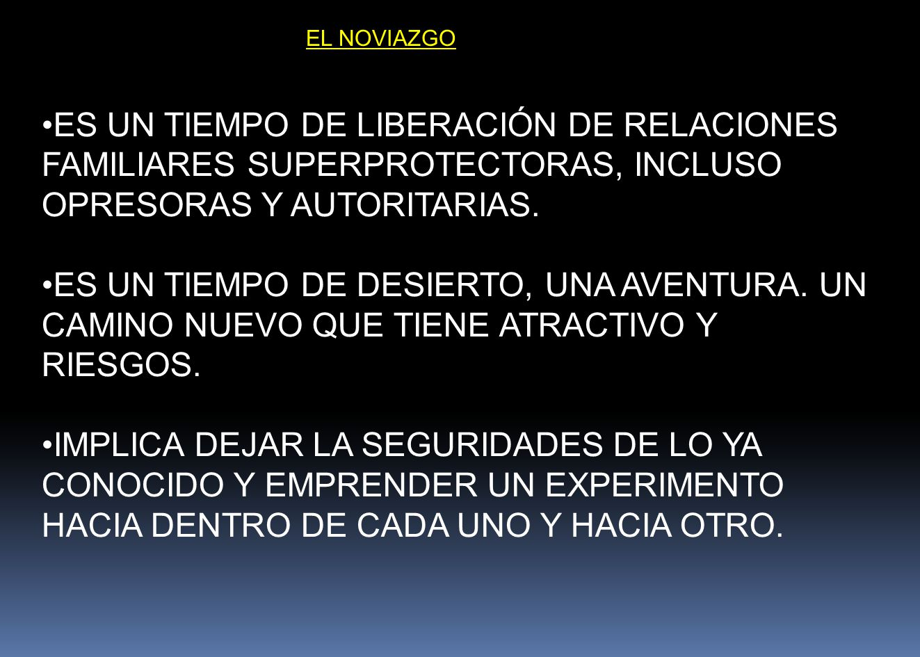 EL NOVIAZGO ES UN TIEMPO DE LIBERACIÓN DE RELACIONES FAMILIARES SUPERPROTECTORAS, INCLUSO OPRESORAS Y AUTORITARIAS.