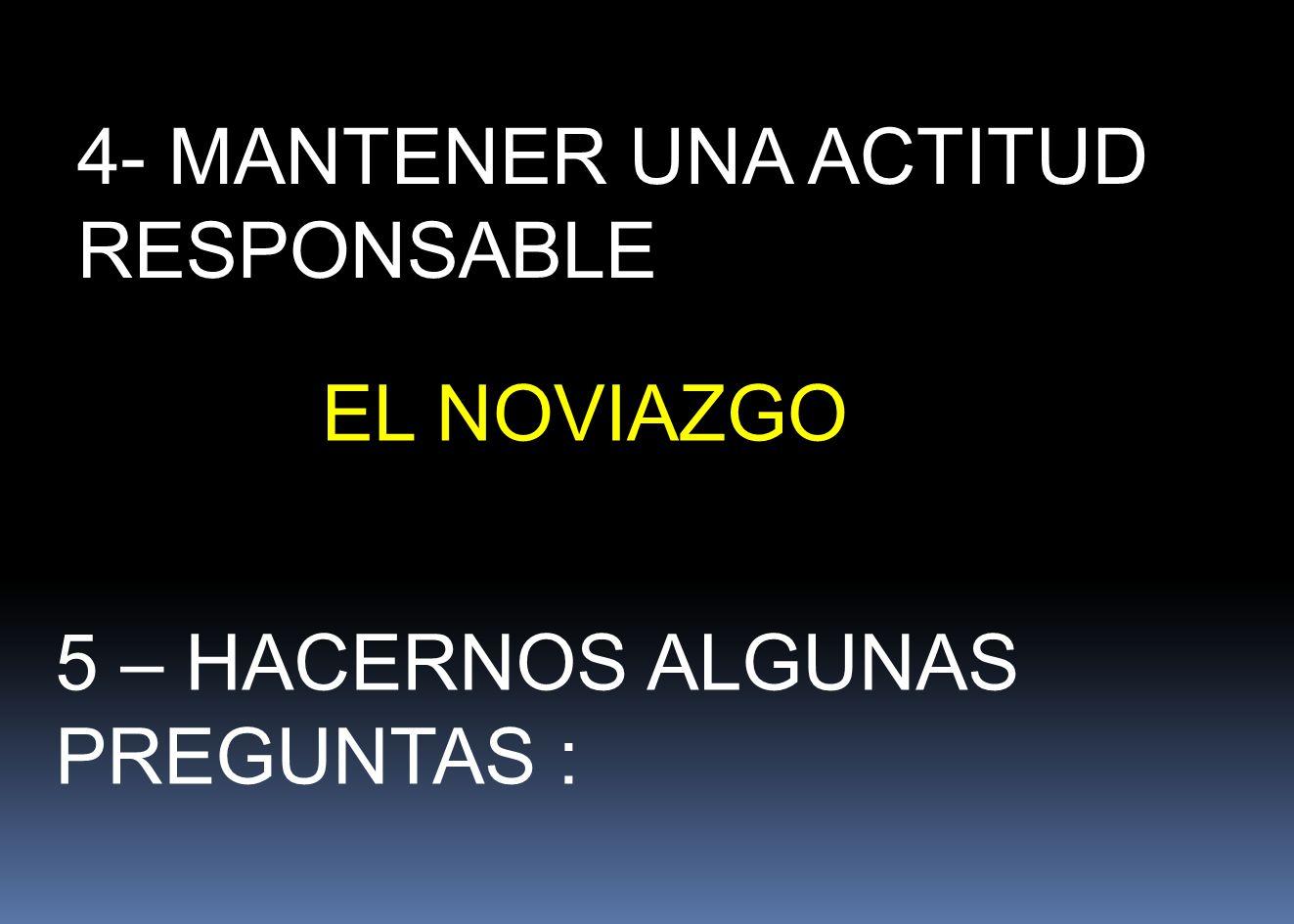 4- MANTENER UNA ACTITUD RESPONSABLE