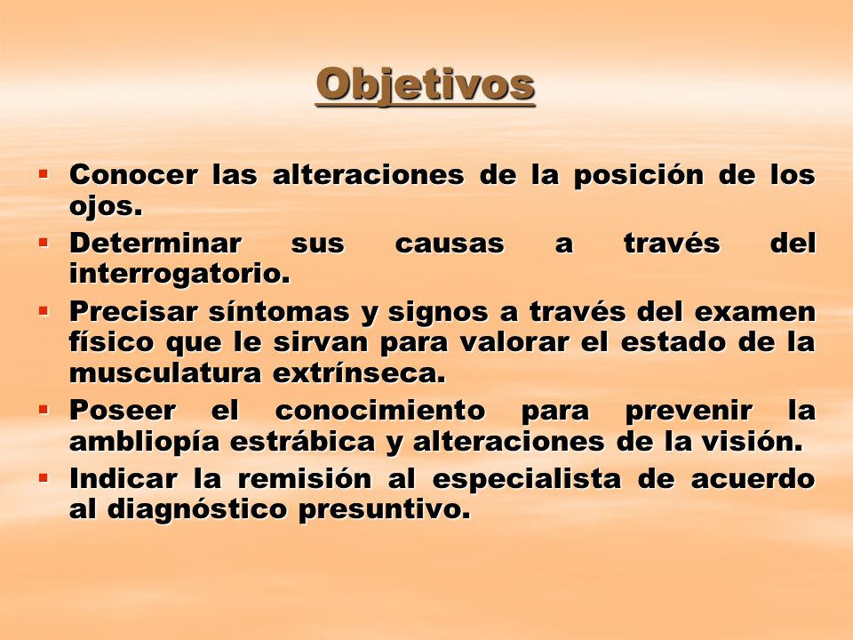 Objetivos Conocer las alteraciones de la posición de los ojos.