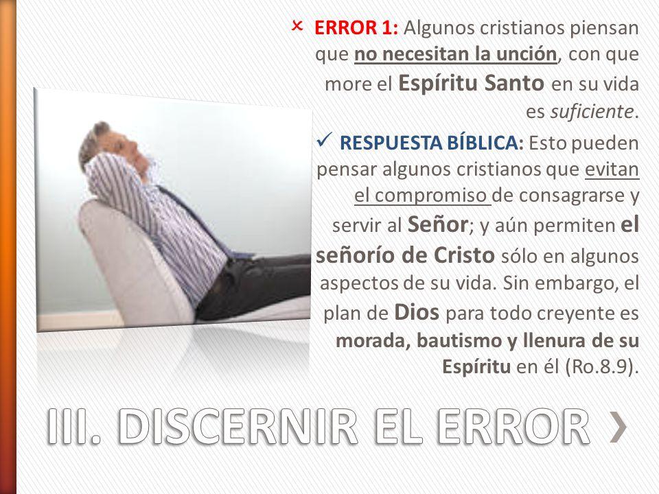 ERROR 1: Algunos cristianos piensan que no necesitan la unción, con que more el Espíritu Santo en su vida es suficiente.