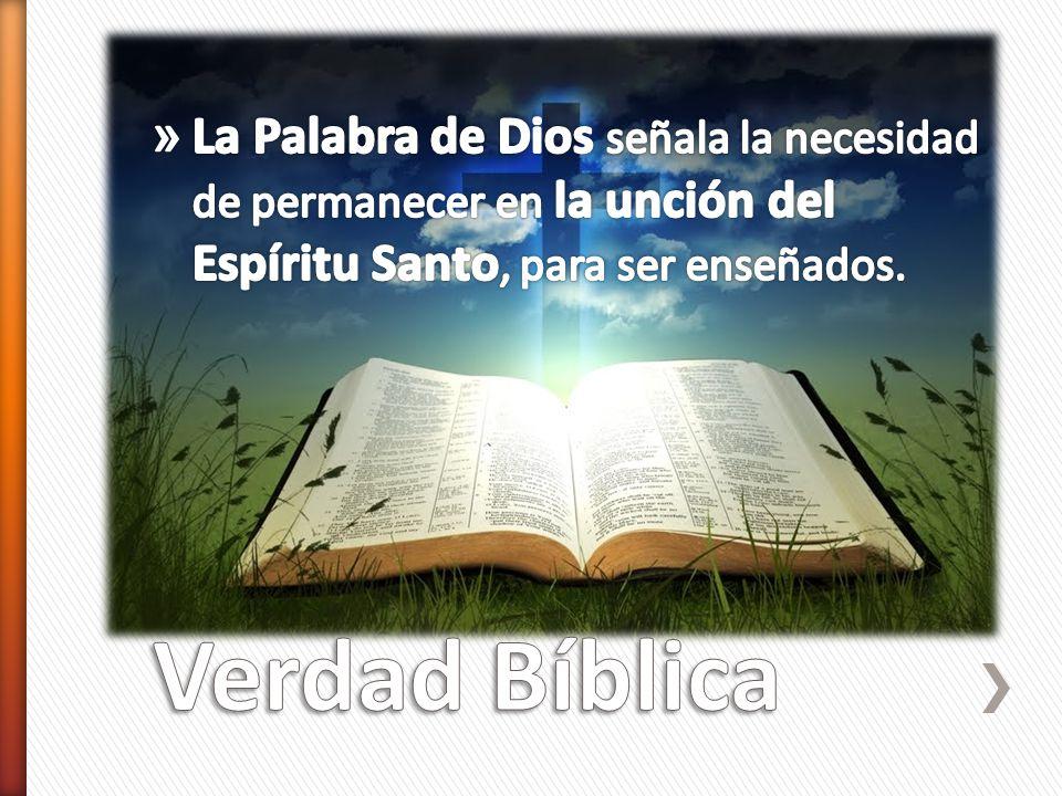 La Palabra de Dios señala la necesidad de permanecer en la unción del Espíritu Santo, para ser enseñados.