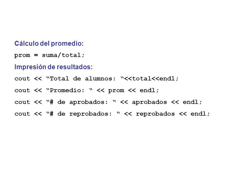 Cálculo del promedio: prom = suma/total; Impresión de resultados: cout << Total de alumnos: <<total<<endl;