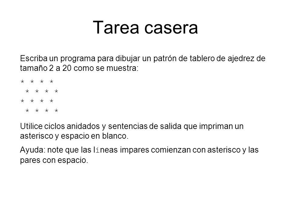 Tarea casera Escriba un programa para dibujar un patrón de tablero de ajedrez de tamaño 2 a 20 como se muestra: