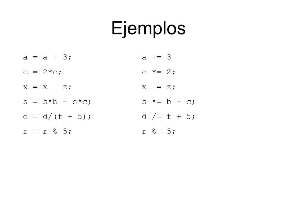 Ejemplos a = a + 3; a += 3 c = 2*c; c *= 2; x = x – z; x –= z;