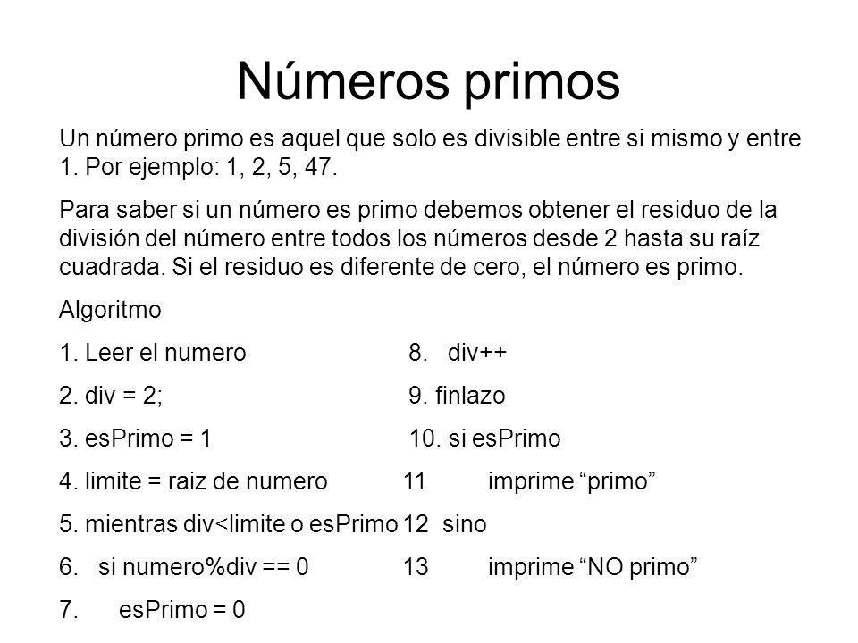 Números primos Un número primo es aquel que solo es divisible entre si mismo y entre 1. Por ejemplo: 1, 2, 5, 47.