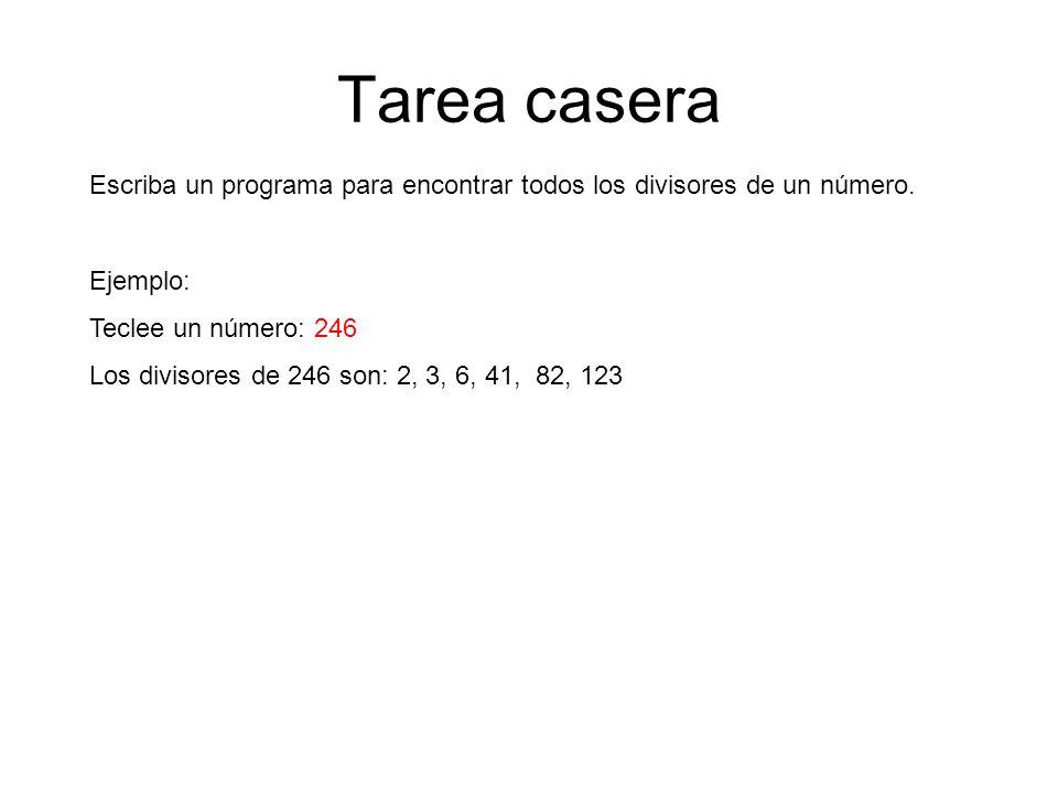Tarea casera Escriba un programa para encontrar todos los divisores de un número. Ejemplo: Teclee un número: 246.