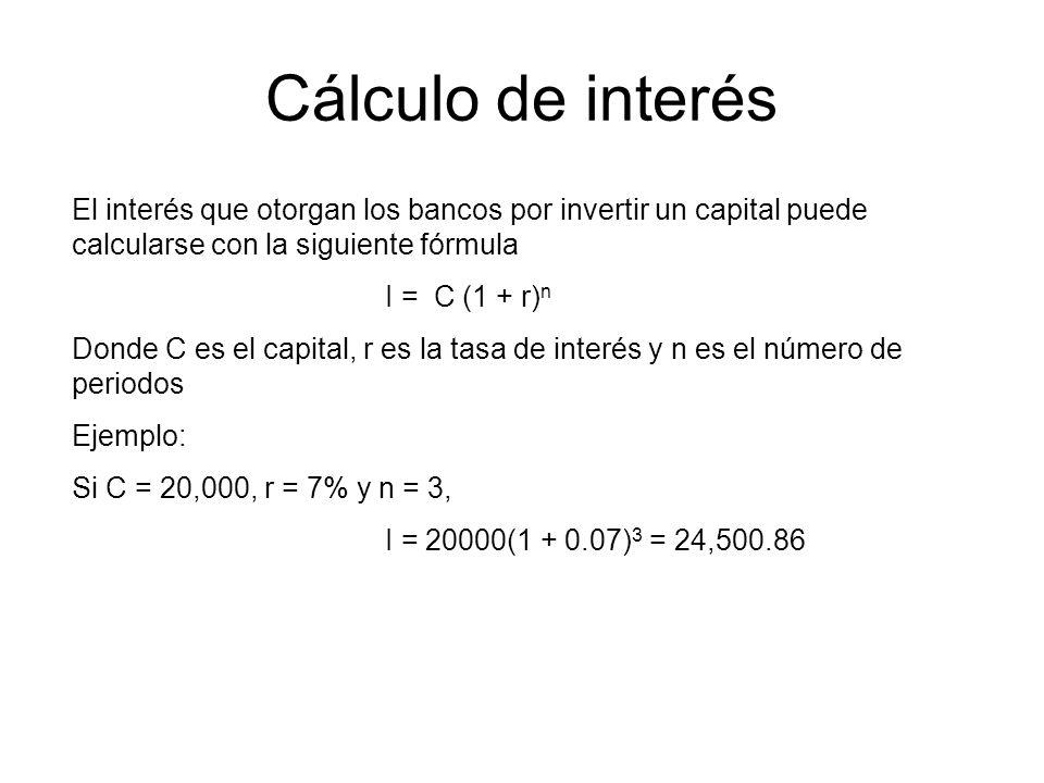 Cálculo de interés El interés que otorgan los bancos por invertir un capital puede calcularse con la siguiente fórmula.