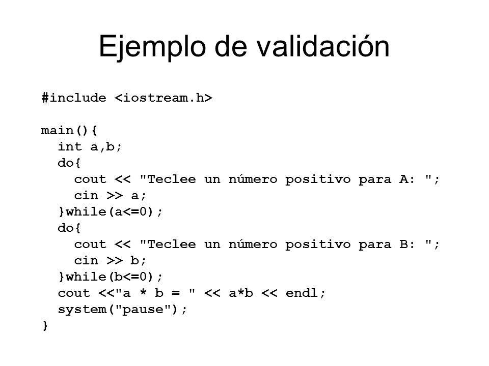 Ejemplo de validación #include <iostream.h> main(){ int a,b; do{