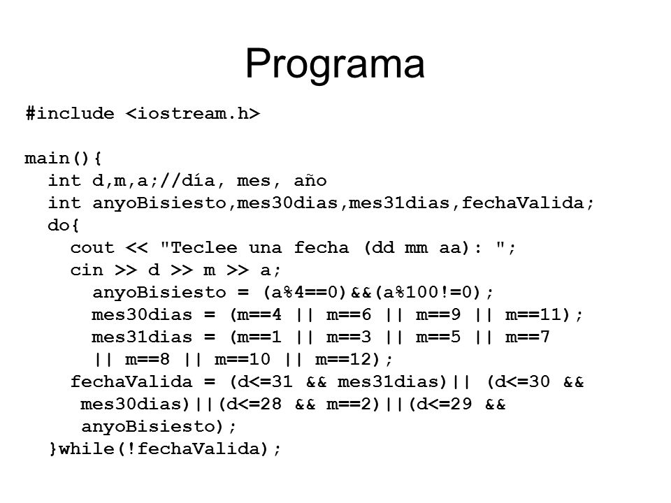Programa #include <iostream.h> main(){ int d,m,a;//día, mes, año