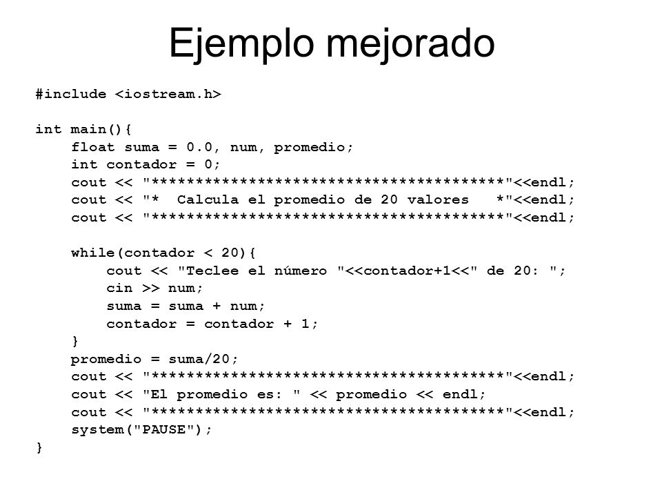 Ejemplo mejorado #include <iostream.h> int main(){