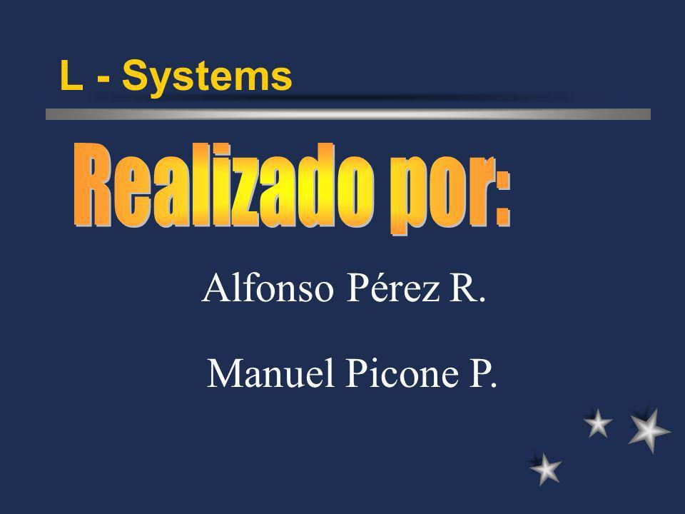 L - Systems Realizado por: Alfonso Pérez R. Manuel Picone P.