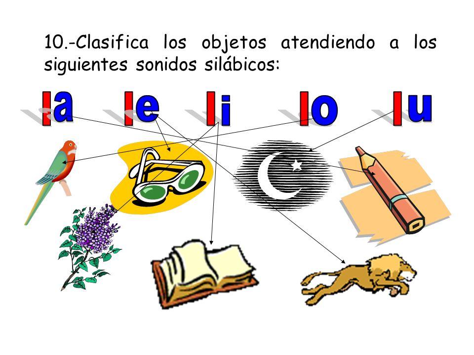 10.-Clasifica los objetos atendiendo a los siguientes sonidos silábicos:
