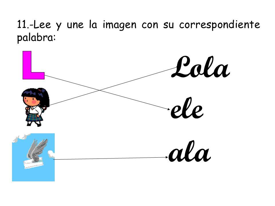11.-Lee y une la imagen con su correspondiente palabra: