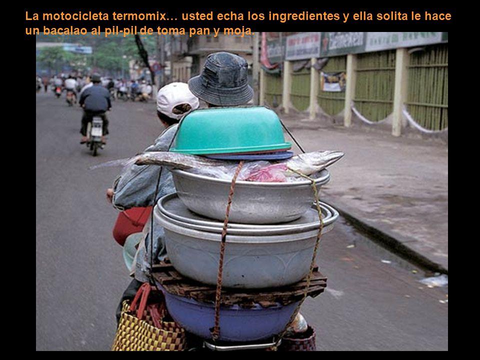 La motocicleta termomix… usted echa los ingredientes y ella solita le hace un bacalao al pil-pil de toma pan y moja.