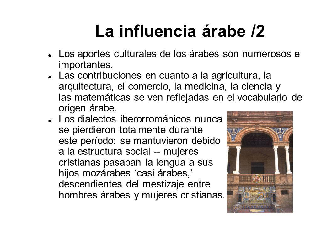 La influencia árabe /2 Los aportes culturales de los árabes son numerosos e importantes.