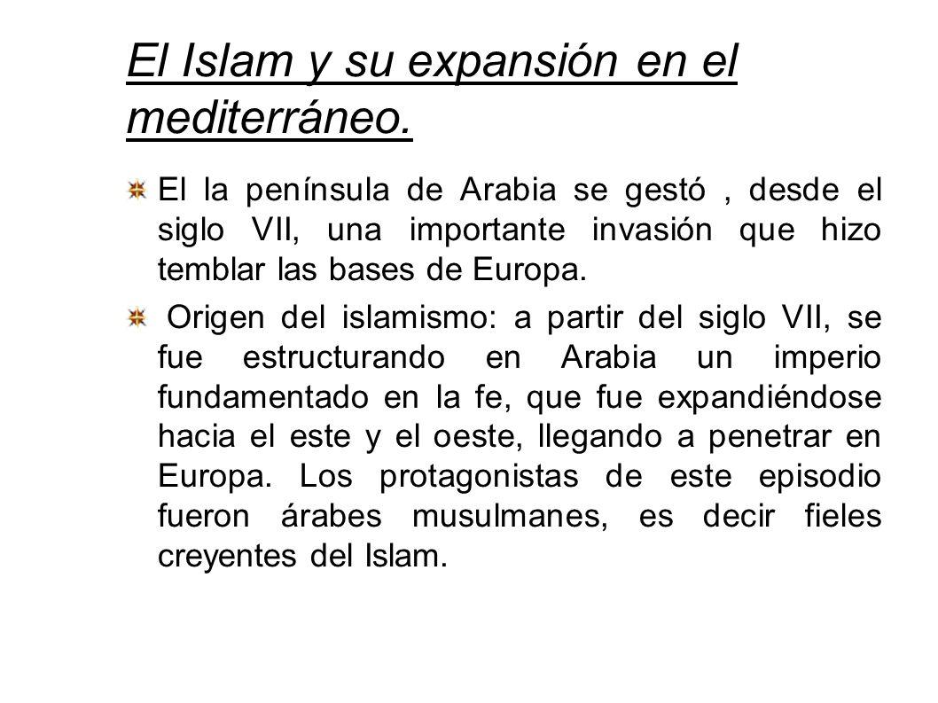 El Islam y su expansión en el mediterráneo.