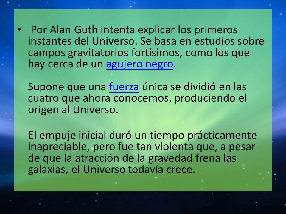 Por Alan Guth intenta explicar los primeros instantes del Universo