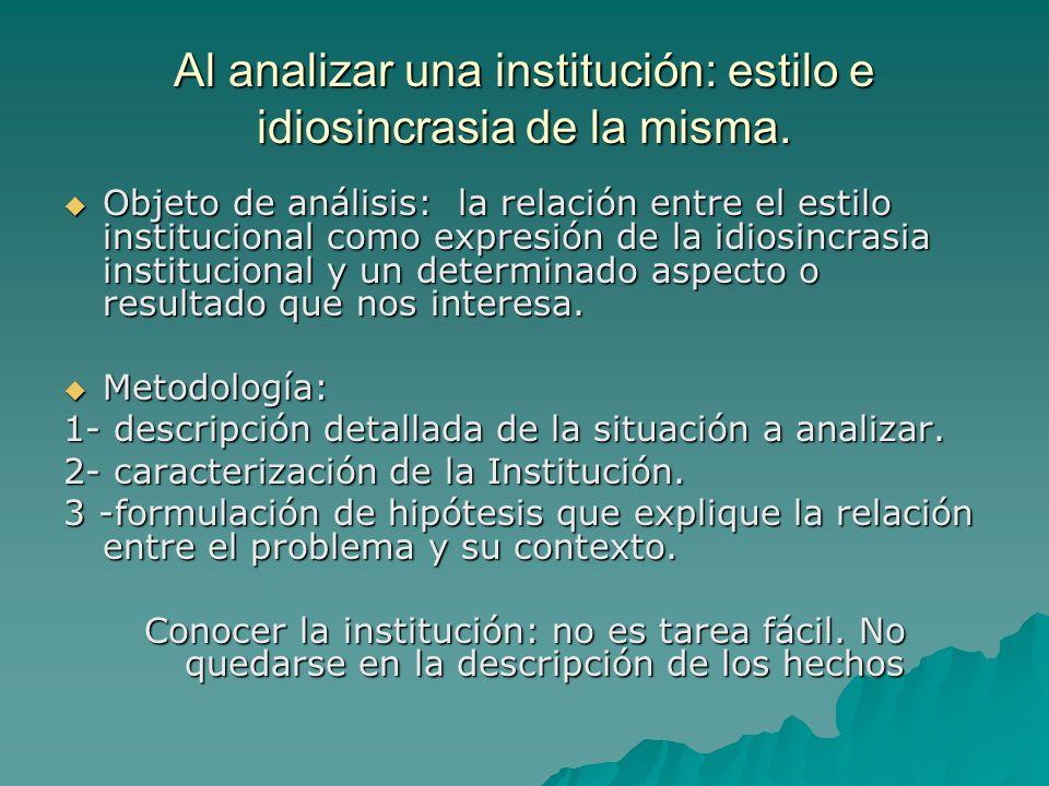 Al analizar una institución: estilo e idiosincrasia de la misma.