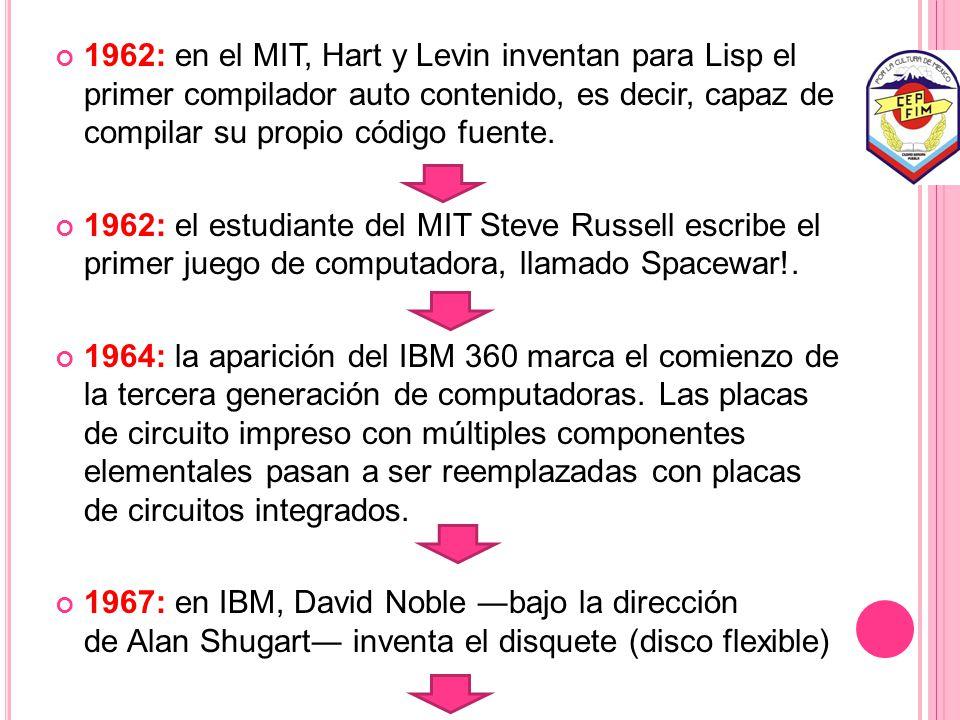 1962: en el MIT, Hart y Levin inventan para Lisp el primer compilador auto contenido, es decir, capaz de compilar su propio código fuente.