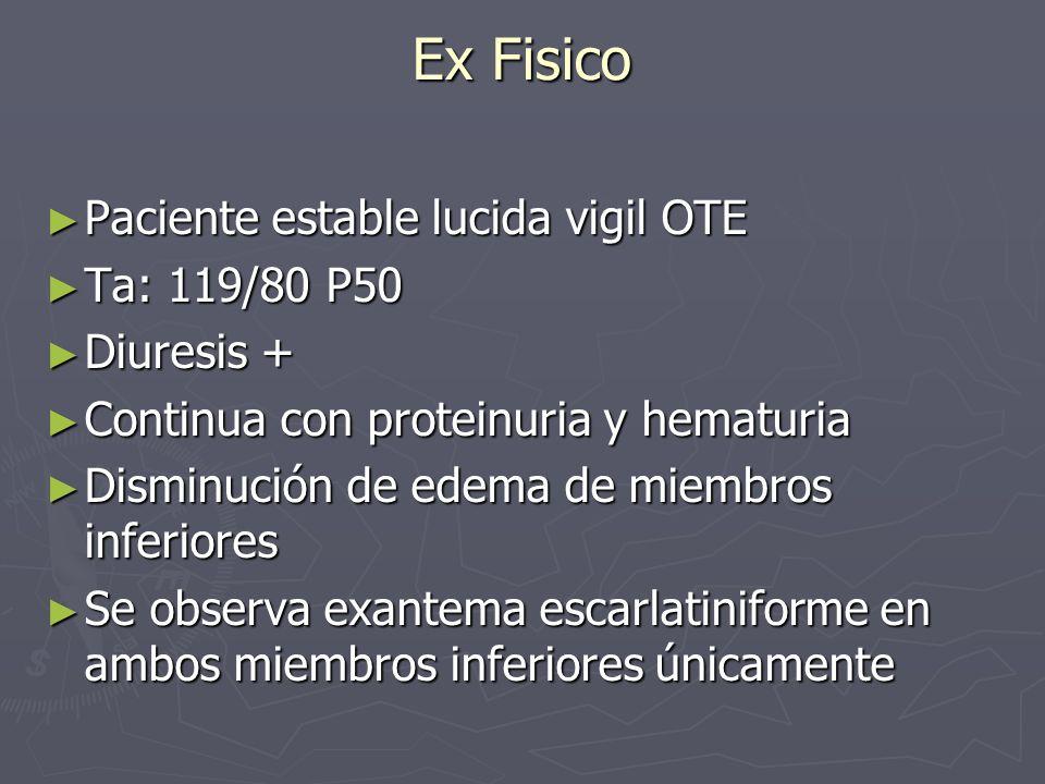 Ex Fisico Paciente estable lucida vigil OTE Ta: 119/80 P50 Diuresis +