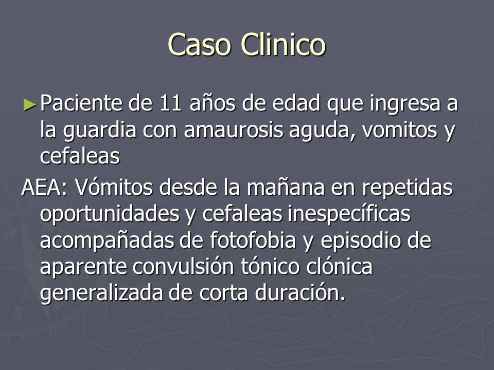 Caso ClinicoPaciente de 11 años de edad que ingresa a la guardia con amaurosis aguda, vomitos y cefaleas.