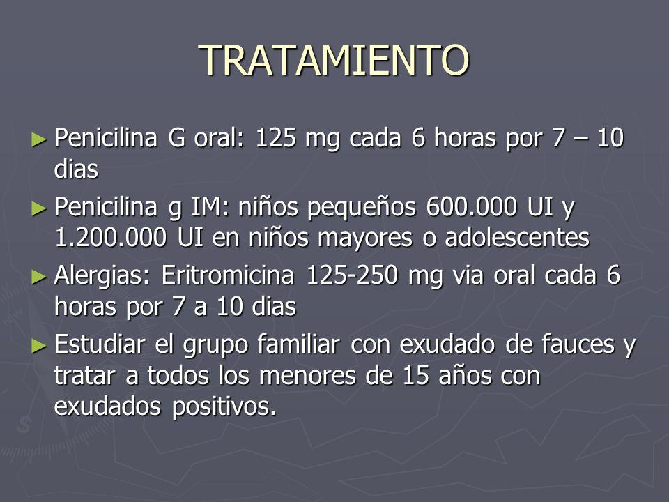 TRATAMIENTO Penicilina G oral: 125 mg cada 6 horas por 7 – 10 dias