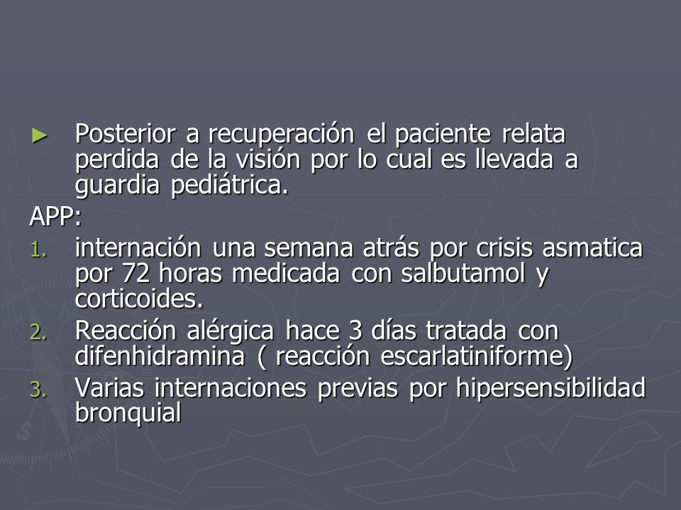 Posterior a recuperación el paciente relata perdida de la visión por lo cual es llevada a guardia pediátrica.