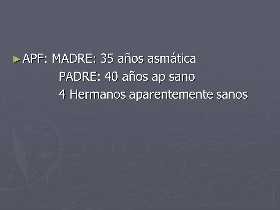 APF: MADRE: 35 años asmática