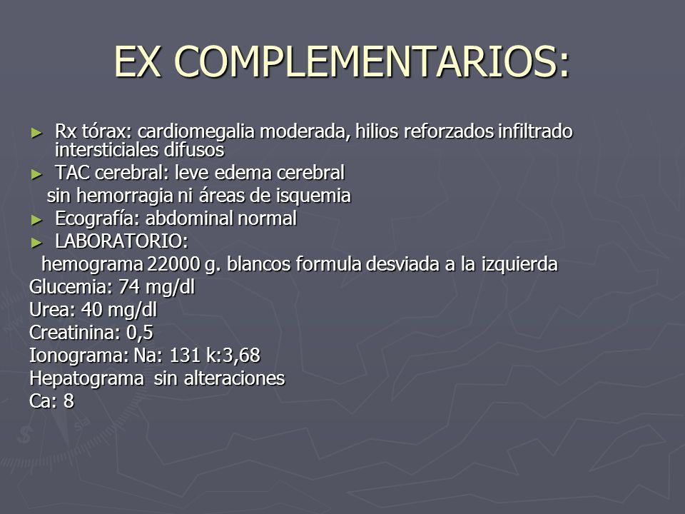 EX COMPLEMENTARIOS:Rx tórax: cardiomegalia moderada, hilios reforzados infiltrado intersticiales difusos.