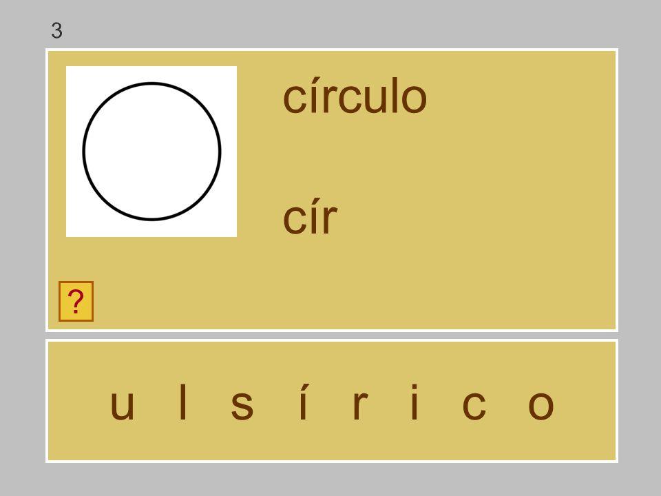 3 círculo cír u l s í r i c o