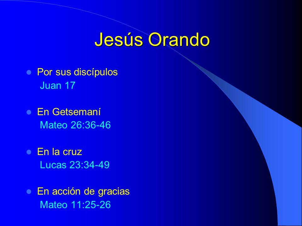 Jesús Orando Por sus discípulos Juan 17 En Getsemaní Mateo 26:36-46