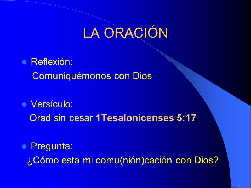 LA ORACIÓN Reflexión: Comuniquémonos con Dios Versículo: