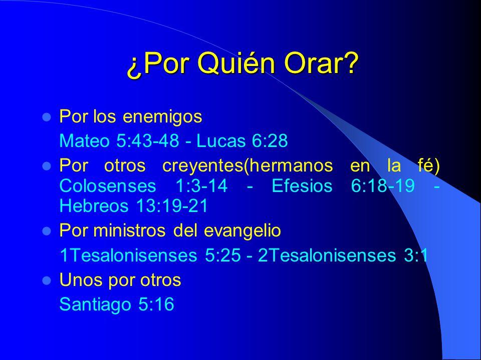 ¿Por Quién Orar Por los enemigos Mateo 5:43-48 - Lucas 6:28