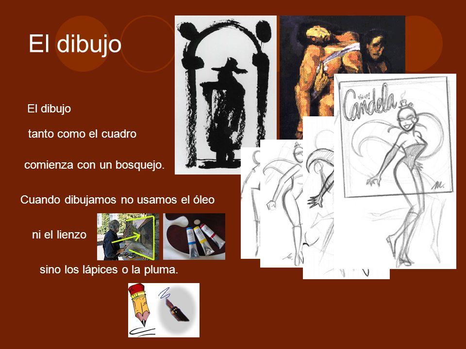El dibujo El dibujo tanto como el cuadro comienza con un bosquejo.