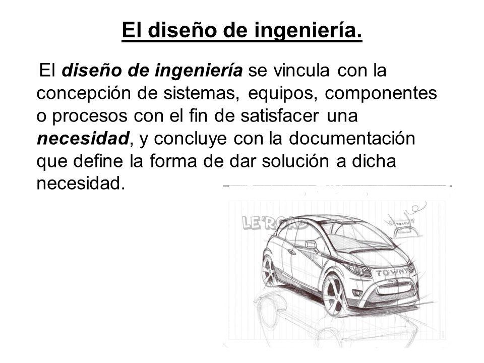 El diseño de ingeniería.
