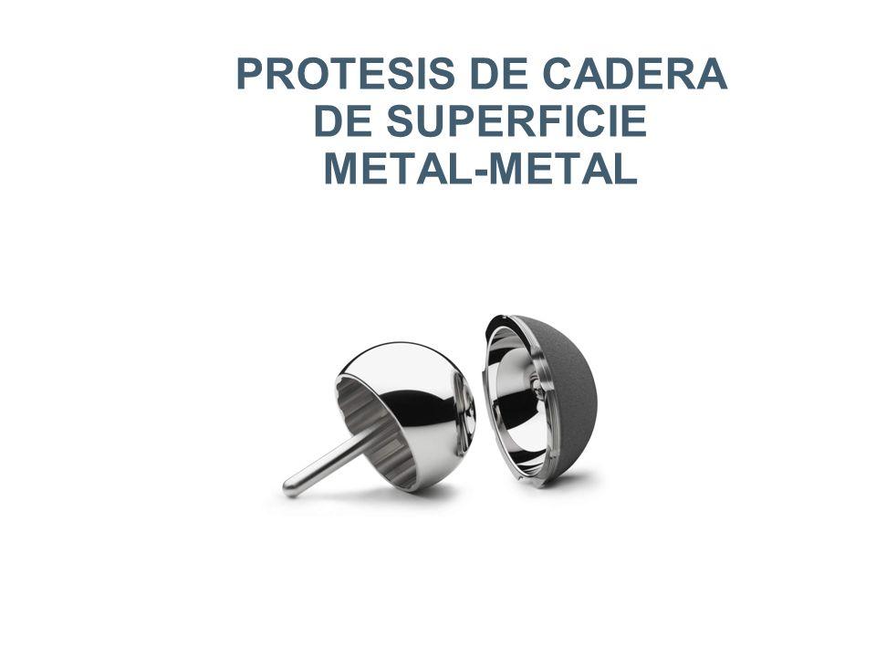 PROTESIS DE CADERA DE SUPERFICIE METAL-METAL