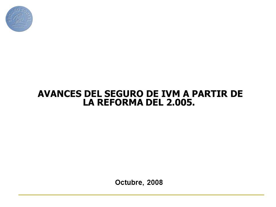 AVANCES DEL SEGURO DE IVM A PARTIR DE LA REFORMA DEL 2.005.
