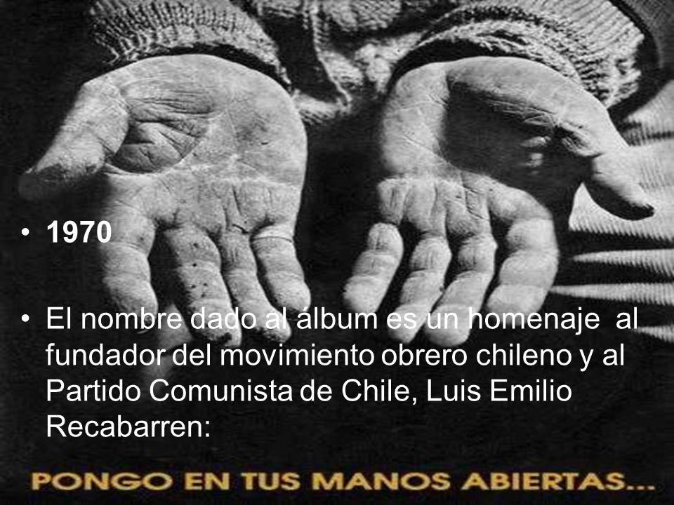 1970 El nombre dado al álbum es un homenaje al fundador del movimiento obrero chileno y al Partido Comunista de Chile, Luis Emilio Recabarren: