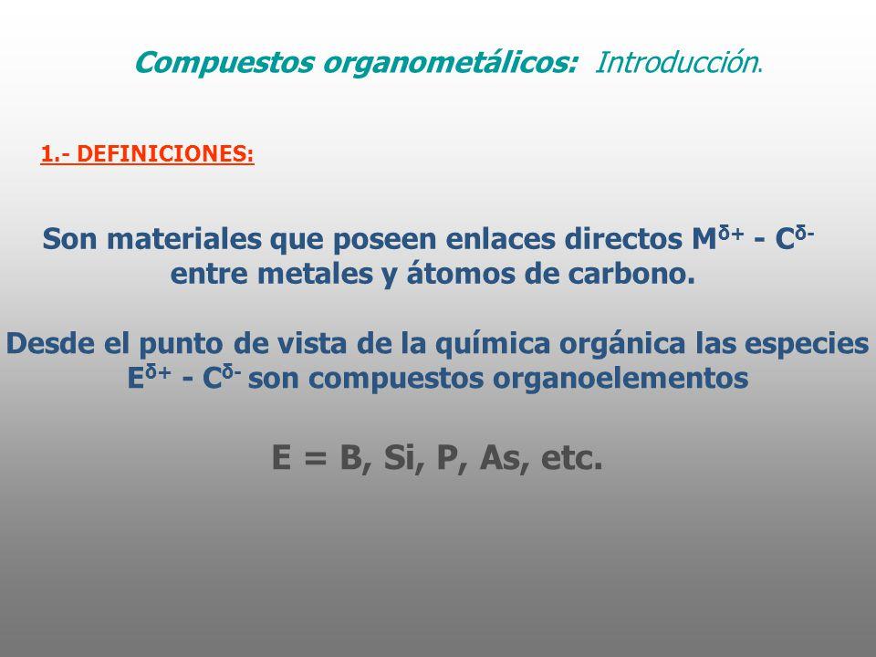 E = B, Si, P, As, etc. Compuestos organometálicos: Introducción.