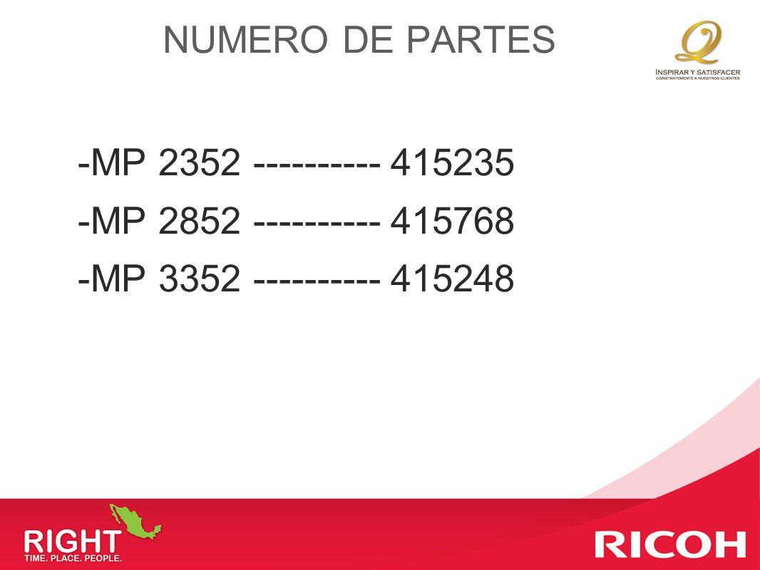 NUMERO DE PARTES -MP 2352 ---------- 415235 -MP 2852 ---------- 415768 -MP 3352 ---------- 415248