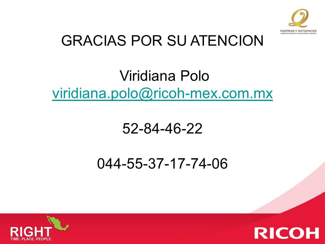 GRACIAS POR SU ATENCION Viridiana Polo viridiana.polo@ricoh-mex.com.mx